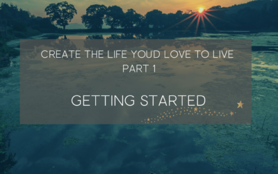 Create a life you'd love to live- How to get started