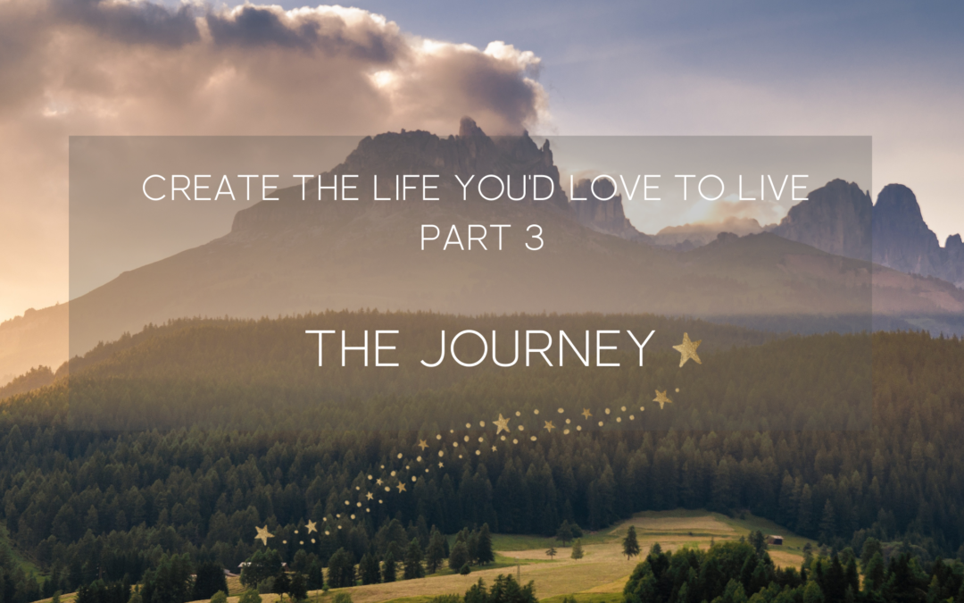 Create a life you love part 3 the journey